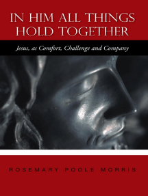 In Him All Things Hold Together: Jesus, as Comfort, Challenge and Company