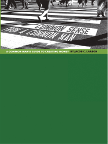Common Sense from a Common Man: The Common Man's Guide to Creating Money