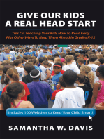 Give Our Kids a Real Head Start: Tips on Teaching Your Kids How to Read Early Plus Other Ways to Keep Them Ahead in Grades K-12