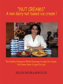 """""""Nut Creams"""": A Non Dairy Nut Based Ice Cream !"""