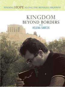 Kingdom Beyond Borders: Finding Hope Along the Refugee Highway