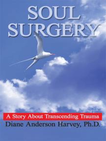 Soul Surgery: A Story About Transcending Trauma