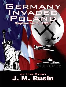 Germany Invaded Poland September 1, 1939: My Life Story