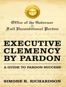 Executive Clemency by Pardon: a Guide to Pardon Success