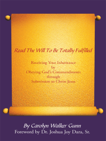 Read the Will to Be Totally Fulfilled: Receiving Your Inheritance by Obeying God's Commandments Through Submission to Christ Jesus
