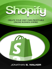 Shopify: Create Your Very Own Profitable Online Business Empire