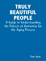 Truly Beautiful People, a Guide to Understanding the Effects of Dementia On the Aging Process