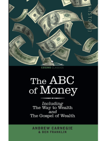 The ABC of Money: Including The Way to Wealth and The Gospel of Wealth
