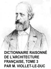 Dictionnaire Raisonne de l'Architecture Francaise, Tome 3
