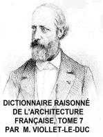 Dictionnaire Raisonne de l'Architecture Francaise, Tome 7