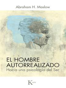 El hombre autorrealizado: Hacia una psicología del Ser