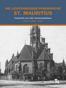 Die Lichtenberger Pfarrkirche St. Mauritius: Festschrift zum 125. Kirchweihejubiläum / Festschrift zum 125. Kirchweihjubiläum | Band 1: 1892–1940