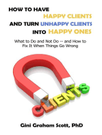 How to Have Happy Clients and Turn Unhappy Clients into Happy Ones