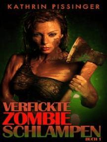 Verfickte Zombieschlampen - Band 1