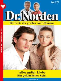 Dr. Norden 677 – Arztroman: Alles außer Liebe