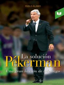 La solución Pékerman: Una gran lección de liderazgo
