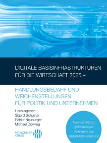 Digitale Basisinfrastrukturen für die Wirtschaft 2025 – Handlungsbedarf und Weichenstellungen für Politik und Unternehmen: Tagungsband zur gleichnamigen Konferenz des MÜNCHNER KREIS e.V.