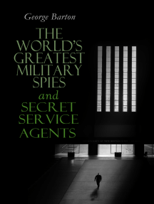 The World's Greatest Military Spies and Secret Service Agents: The History of Espionage – True Crime Stories