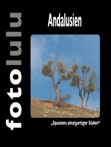 Andalusien: Spaniens einzigartiger Süden