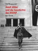Adolf Hitler und die Geschichte der NSDAP: Eine Chronik. Teil 1 1889 - 1937