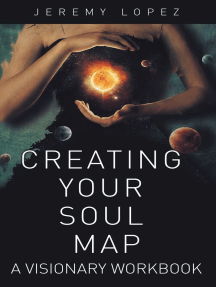 Creating Your Soul Map: A Visionary Workbook