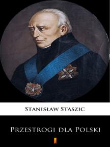 Przestrogi dla Polski: Z teraźniejszych politycznych Europy związków i z praw natury wypadające