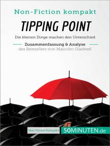 Tipping Point. Zusammenfassung & Analyse des Bestsellers von Malcolm Gladwell: Die kleinen Dinge machen den Unterschied