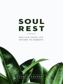 Soul Rest: Reclaim Your Life. Return to Sabbath.
