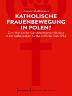 Katholische Frauenbewegung in Polen?: Zum Wandel der Geschlechterverhältnisse in der katholischen Kirche in Polen nach 1989