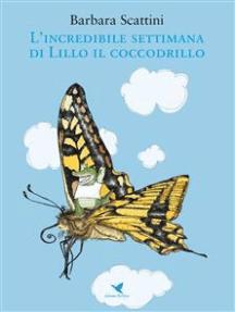 L'incredibile settimana di Lillo il coccodrillo (versione rieditata per bambini piccoli)