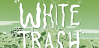 Why It's Still OK To 'Trash' Poor White People