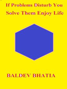 If Problems Disturb You: Solve Them Enjoy Life