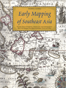 Early Mapping of Southeast Asia: The Epic Story of Seafarers, Adventurers, and Cartographers Who First Mapped the Regions Between China and India