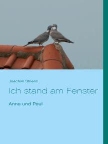 Ich stand am Fenster: Anna und Paul