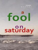 A Fool On Saturday