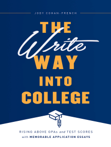 The Write Way into College: Rising Above GPAs and Test Scores with Memorable Application Essays