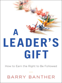A Leader's Gift: How to Earn the Right to Be Followed