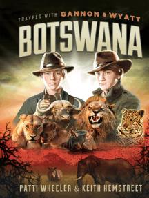 Travels with Gannon and Wyatt: Botswana [Enhanced Ebook]