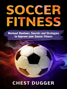 Soccer Fitness: Workout Routines, Secrets and Strategies to Improve your Soccer Fitness