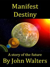 Manifest Destiny: A Story of the Future