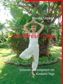 Anti-Stress-Yoga: Gelassen und entspannt mit Kundalini Yoga