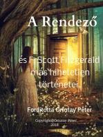 A Rendező és F. Scott Fitzgerald más hihetetlen történetei Fordította Ortutay Péter