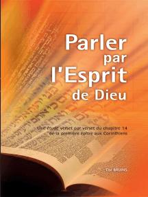 Parler par l'Esprit de Dieu: Une étude verset par verset du chapitre 14 de la première épître aux Corinthiens