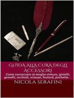 Guida alla cura degli accessori: Guida pratica alla cura degli accessori maschili (gioielli, orologi, occhiali e altro)