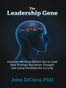 The Leadership Gene: Discover the Force Within You to Lead that Perhaps You Never Thought was Lying Dormant for so Long