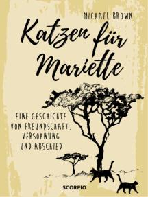Katzen für Mariette: Eine Geschichte von Freundschaft, Versöhnung und Abschied