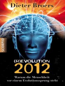 (R)evolution 2012: Warum die Menschheit vor einem Evolutionssprung steht