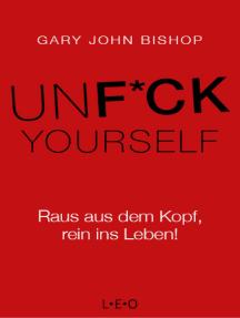 Unfuck Yourself: Raus aus dem Kopf, rein ins Leben!