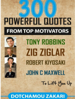 300 Powerful Quotes from Top Motivators Tony Robbins Zig Ziglar Robert Kiyosaki John C. Maxwell … to Lift You Up.