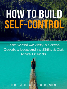 How to Build Self-Control: Beat Social Anxiety & Stress, Develop Leadership Skills & Get More Friends